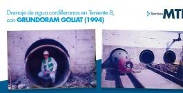 #HistoriaMTK: Drenaje de aguas cordilleranas en Teniente 8, con GRUNDORAM GOLIAT